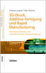 3D Druck - Additive Fertigung und Rapid Manufacturing